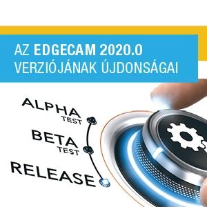 EDGECAM 2020.0 - legújabb szoftver verzió